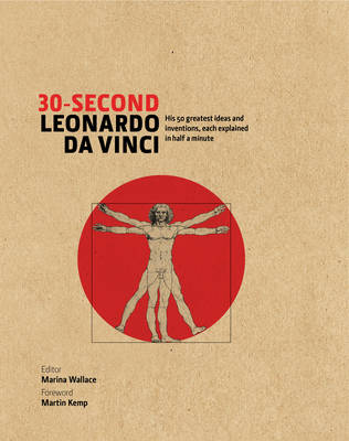 30 Second Leonardo da Vinci: His 50 Greatest Ideas and Inventions, Each Explained in Half a Minute - 30 Second (Hardback)
