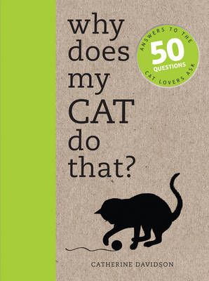 Why Does My Cat Do That?: Answers to the 50 Questions Cat Lovers Ask - Why Does My..? (Paperback)
