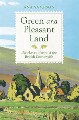 Green and Pleasant Land: Best-Loved Poems of the British Countryside (Hardback)