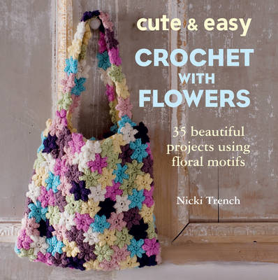 Cute and Easy Crochet with Flowers: 35 Beautiful Projects Using Floral Motifs (Paperback)