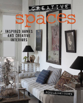 Creative Spaces: Inspired Homes and Creative Interiors (Hardback)