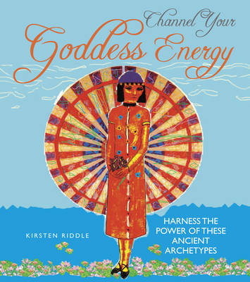 Channel Your Goddess Energy: Discover the Power of These Ancient Archetypes (Hardback)