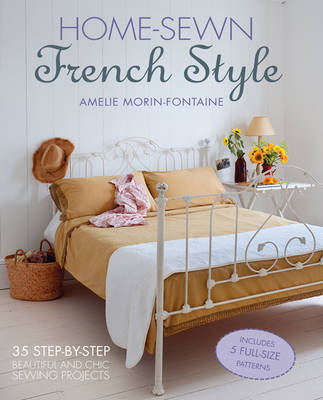 Home-Sewn French Style: 35 Step-by-Step Beautiful and Chic Sewing Projects (Hardback)