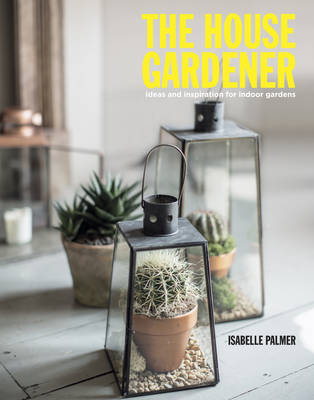 The House Gardener: The Balcony Gardener Heads Indoors! (Hardback)