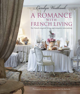 A Romance with French Living: Interiors Inspired by Classic French Style (Hardback)