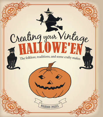 Creating Your Vintage Halloween: The Folklore, Traditions, and Some Crafty Makes (Hardback)