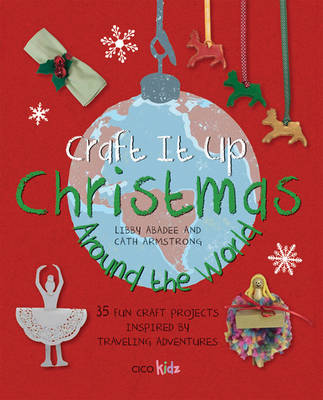 Craft it Up: Christmas Around the World: 35 Fun Craft Projects Inspired by Traveling Adventures (Paperback)