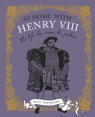 At Home with Henry VIII: His Life, His Palaces, His Wives (Hardback)