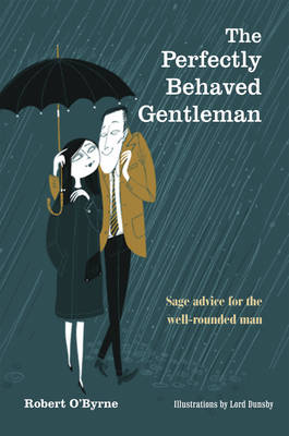 The Perfectly Behaved Gentleman: Sage Advice for the Well-rounded Man (Hardback)