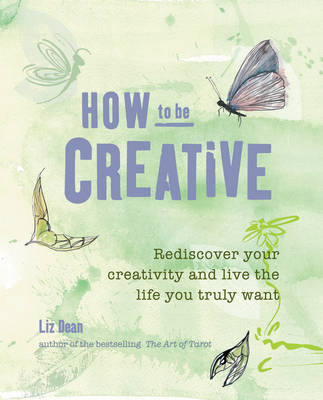 How to be Creative: Rediscover Your Inner Creativity and Live the Life You Truly Want (Paperback)
