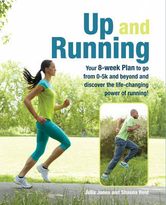 Up and Running: Your 8-Week Guide to Discovering the Life-Changing Power of Running (Paperback)