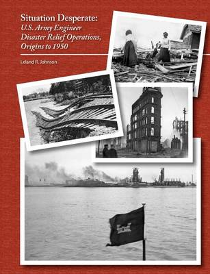 Situation Desperate: U.S. Army Engineer Disaster Relief Operations Origins to 1950 (Paperback)
