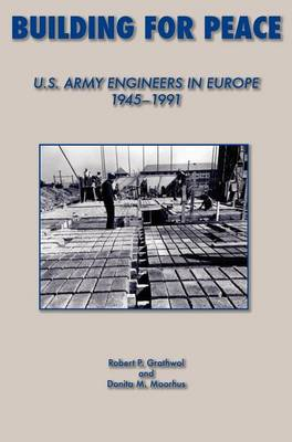 Building for Peace: United States Army Engineers in Europe, 1945-1991 (Hardback)