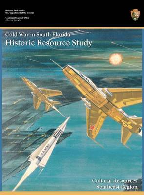 Cold War in South Florida Historic Resource Study (Hardback)