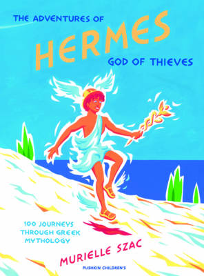 The Adventures of Hermes, God of Thieves: 100 Journeys Through Greek Mythology - Pushkin Children's Collection (Hardback)