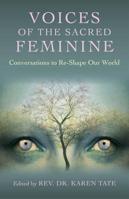 Voices of the Sacred Feminine: Conversations to Re-Shape Our World (Paperback)