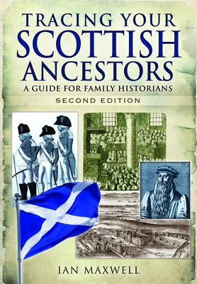 Tracing Your Scottish Ancestors: A Guide for Family Historians (Paperback)