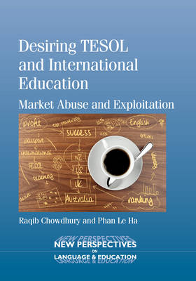 Desiring TESOL and International Education: Market Abuse and Exploitation - New Perspectives on Language and Education 37 (Paperback)