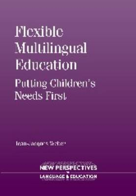 Flexible Multilingual Education: Putting Children's Needs First - New Perspectives on Language and Education 38 (Paperback)