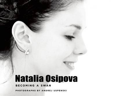 Natalia Osipova: Becoming a Swan (Paperback)