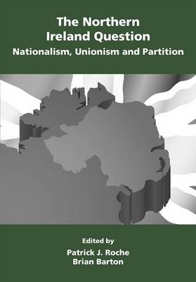 The Northern Ireland Question: Nationalism, Unionism and Partition (Hardback)