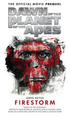 Dawn of the Planet of the Apes - The Official Movie Prequel: Firestorm (Paperback)