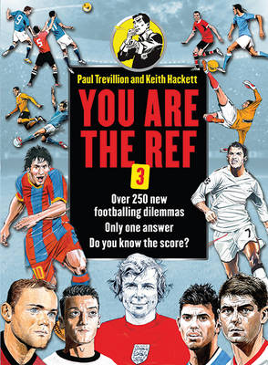 You are the Ref: Bk. 3: Over 250 New Footballing Dilemmas. Only One Answer. Do You Know the Score? (Hardback)