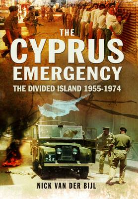 The Cyprus Emergency: The Divided Island 1955 - 1974 (Paperback)