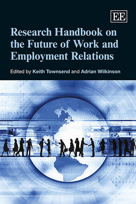 Research Handbook on the Future of Work and Employment Relations - Research Handbooks in Business and Management Series (Paperback)