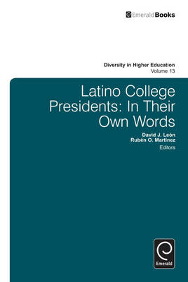 Latino College Presidents: In Their Own Words - Diversity in Higher Education v. 13 (Hardback)