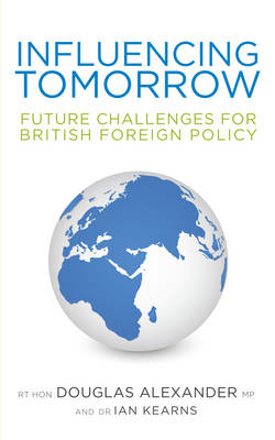 A Influencing Tomorrow: Future Challenges for British Foreign Policy (Paperback)