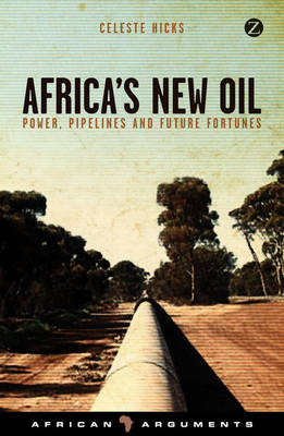Africa's New Oil: Power, Pipelines and Future Fortunes - African Arguments (Paperback)