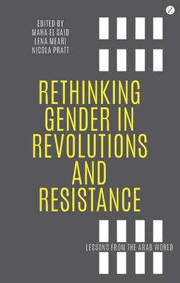 Rethinking Gender in Revolutions and Resistance: Lessons from the Arab World (Hardback)