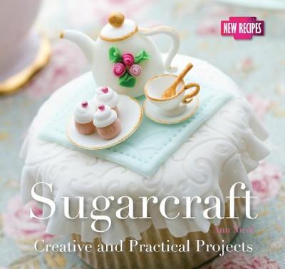 Sugarcraft: Creative and Practical Projects - Quick & Easy, Proven Recipes (Paperback)