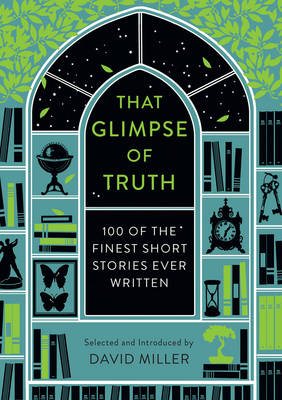 Cover That Glimpse of Truth: The 100 Finest Short Stories Ever Written