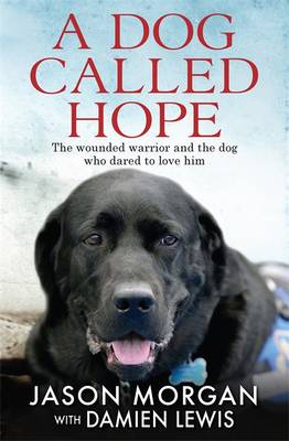 A Dog Called Hope: The Wounded Warrior and the Dog Who Dared to Love Him (Hardback)