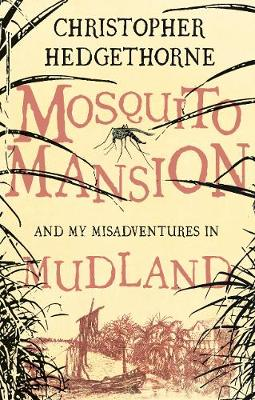 Mosquito Mansion and My Misadventures in Mudland (Hardback)