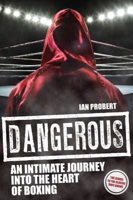 Dangerous: An Intimate Journey into the Heart of Boxing (Paperback)