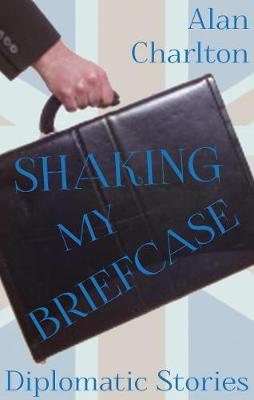 Shaking My Briefcase: Diplomatic Stories (Paperback)