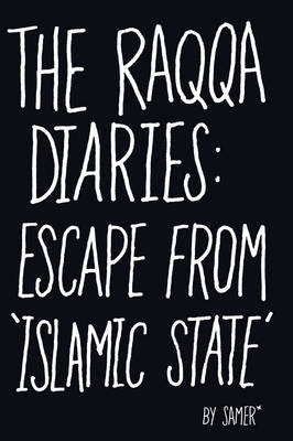 Cover The Raqqa Diaries: Escape from Islamic State