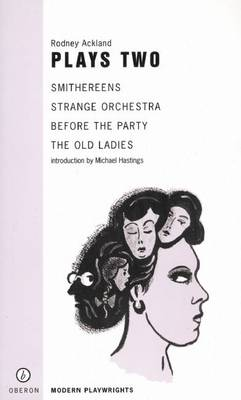 "Ackland: Plays Two: ""Smithreens"", ""A Strange Orchestra"", ""Before the Party"", ""The Old Ladies"" v. 2 - Oberon Modern Playwrights (Paperback)"