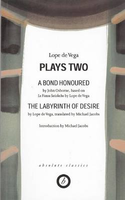 Lope De Vega: Plays Two: A Band Honoured, The Labyrinth of Desire - Absolute Classics (Paperback)