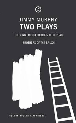 "Murphy: Two Plays: ""Kings of the Kilburn High Road"", ""Brothers of the Brush"" - Modern Playwrights (Paperback)"