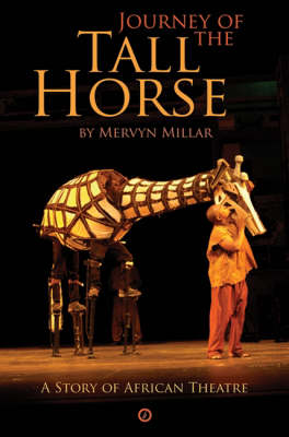 Journey of the Tall Horse: A Story of African Theatre (Paperback)