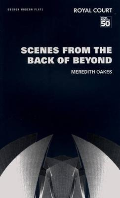Scenes from the Back of Beyond - Oberon Modern Plays (Paperback)