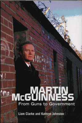 Martin McGuinness: From Guns to Government (Hardback)