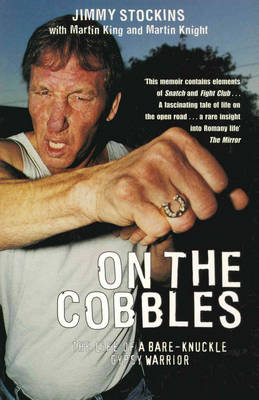 On the Cobbles: Jimmy Stockin: The Life of a Bare Knuckled Gypsy Warrior (Paperback)
