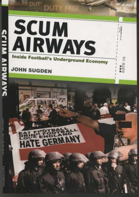 Scum Airways: Inside Football's Underground Economy (Hardback)