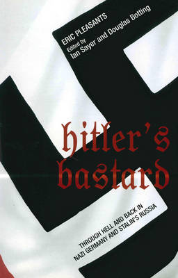 Hitler's Bastard: Through Hell and Back in Nazi Germany and Stalin's Russia (Hardback)