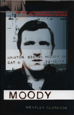Moody: The Life and Crimes of Britain's Most Notorious Hitman (Hardback)